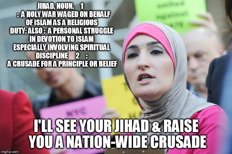 JIHAD, NOUN,     1     :  A HOLY WAR WAGED ON BEHALF OF ISLAM AS A RELIGIOUS DUTY; ALSO :  A PERSONAL STRUGGLE IN DEVOTION TO ISLAM ESPECIAL | image tagged in jihad | made w/ Imgflip meme maker