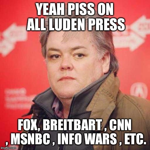Steve bannon | YEAH PISS ON ALL LUDEN PRESS FOX, BREITBART , CNN , MSNBC , INFO WARS , ETC. | image tagged in steve bannon | made w/ Imgflip meme maker