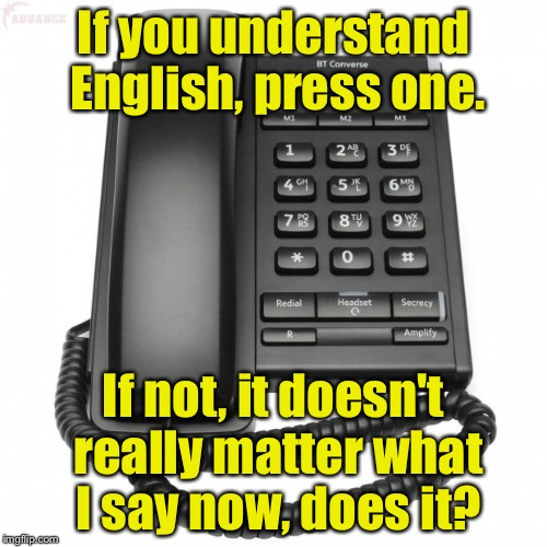 For English Press One | If you understand English, press one. If not, it doesn't really matter what I say now, does it? | image tagged in phone,memes,8675309 | made w/ Imgflip meme maker