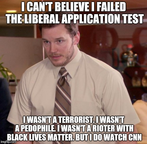 Afraid To Ask Andy Meme | I CAN'T BELIEVE I FAILED THE LIBERAL APPLICATION TEST I WASN'T A TERRORIST. I WASN'T A PEDOPHILE. I WASN'T A RIOTER WITH BLACK LIVES MATTER. | image tagged in memes,afraid to ask andy | made w/ Imgflip meme maker