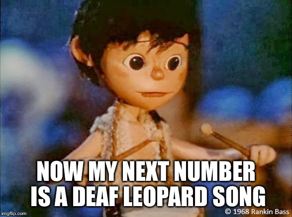 NOW MY NEXT NUMBER IS A DEAF LEOPARD SONG | made w/ Imgflip meme maker