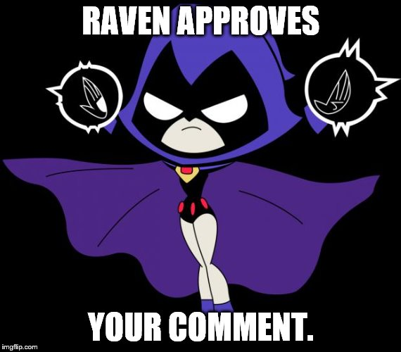 RAVEN APPROVES YOUR COMMENT. | made w/ Imgflip meme maker