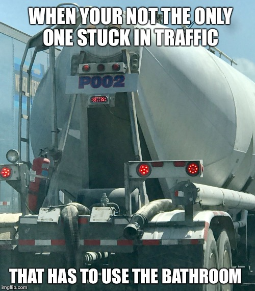 WHEN YOUR NOT THE ONLY ONE STUCK IN TRAFFIC THAT HAS TO USE THE BATHROOM | image tagged in poo | made w/ Imgflip meme maker