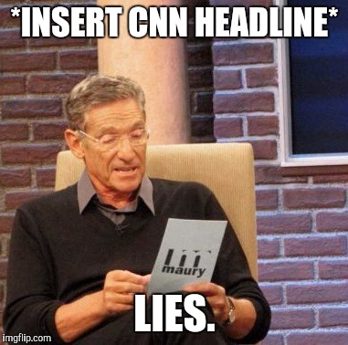BREAKING NEWS!!! MAURY LIES ABOUT CNN!  -what CNN would say here. | *INSERT CNN HEADLINE* LIES. | image tagged in memes,maury lie detector | made w/ Imgflip meme maker