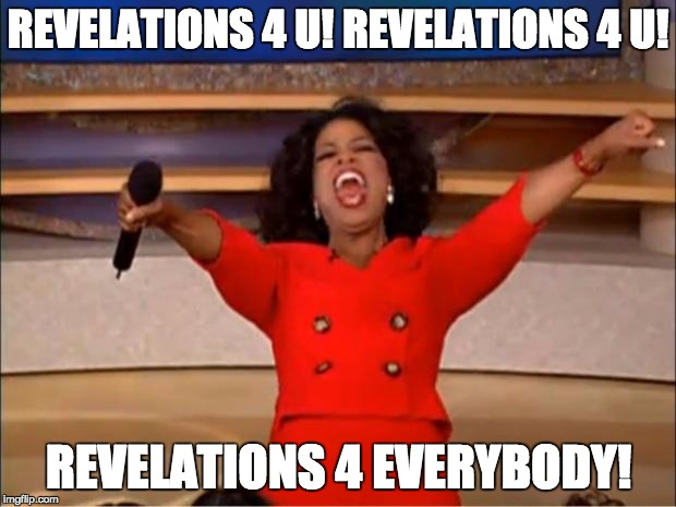 Oprah You Get A Meme | REVELATIONS 4 U! REVELATIONS 4 U! REVELATIONS 4 EVERYBODY! | image tagged in memes,oprah you get a | made w/ Imgflip meme maker