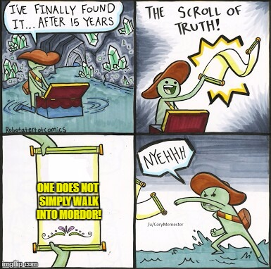 The Scroll Of Truth Meme | ONE DOES NOT SIMPLY WALK INTO MORDOR! | image tagged in the scroll of truth | made w/ Imgflip meme maker