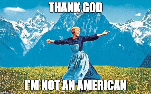 THANK GOD I'M NOT AN AMERICAN | made w/ Imgflip meme maker