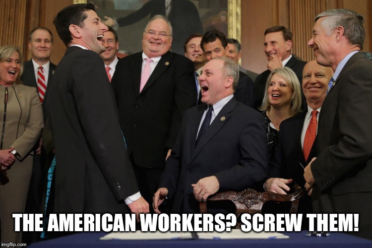 THE AMERICAN WORKERS? SCREW THEM! | made w/ Imgflip meme maker