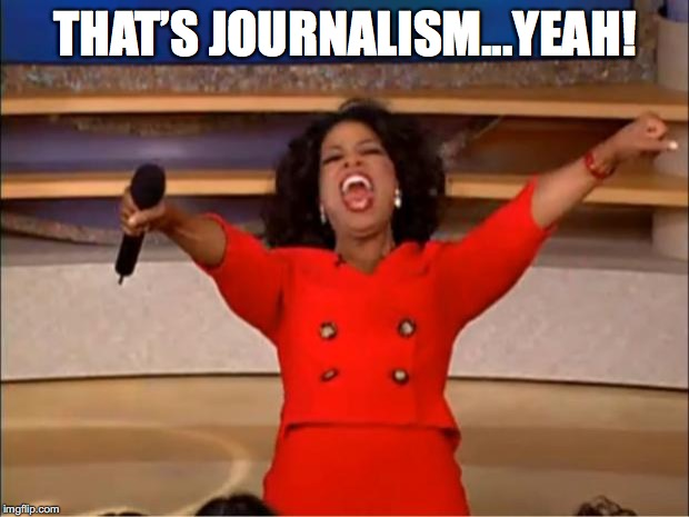 Oprah You Get A Meme | THAT'S JOURNALISM...YEAH! | image tagged in memes,oprah you get a | made w/ Imgflip meme maker