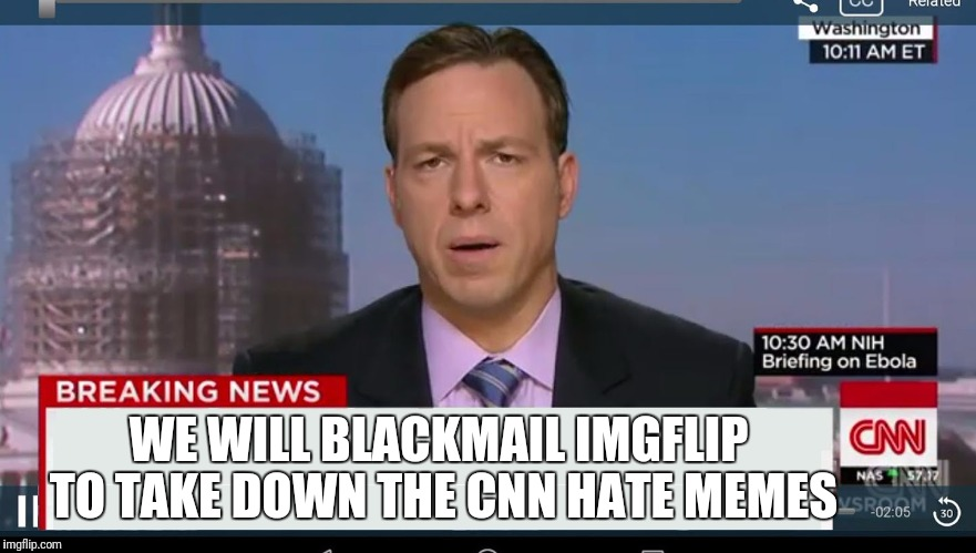 cnn breaking news template | WE WILL BLACKMAIL IMGFLIP TO TAKE DOWN THE CNN HATE MEMES | image tagged in cnn breaking news template | made w/ Imgflip meme maker