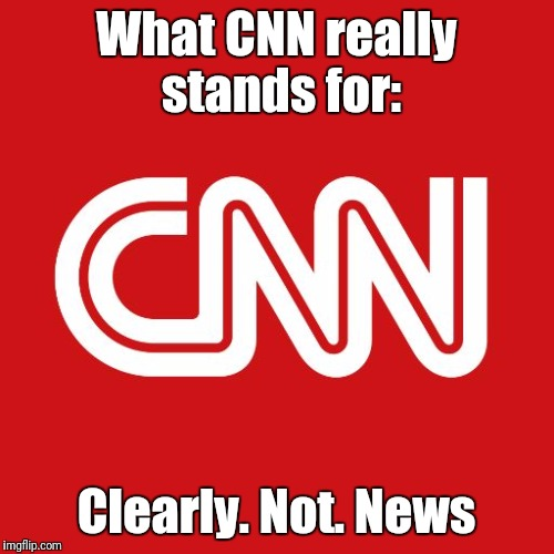 Cnn | What CNN really stands for: Clearly. Not. News | image tagged in cnn | made w/ Imgflip meme maker