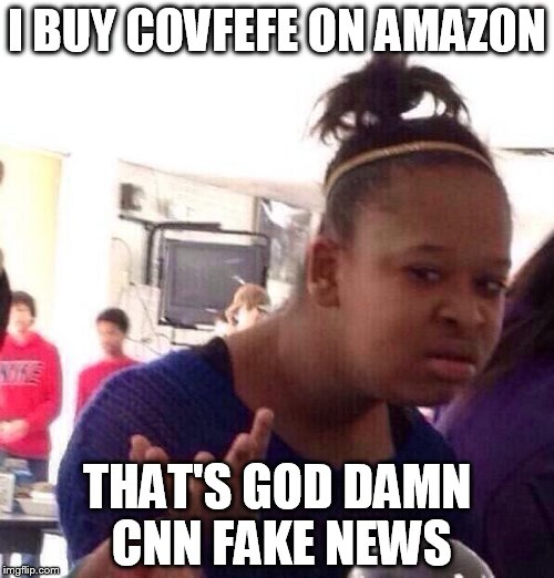 Black Girl Wat Meme | I BUY COVFEFE ON AMAZON THAT'S GO***AMN CNN FAKE NEWS | image tagged in memes,black girl wat | made w/ Imgflip meme maker