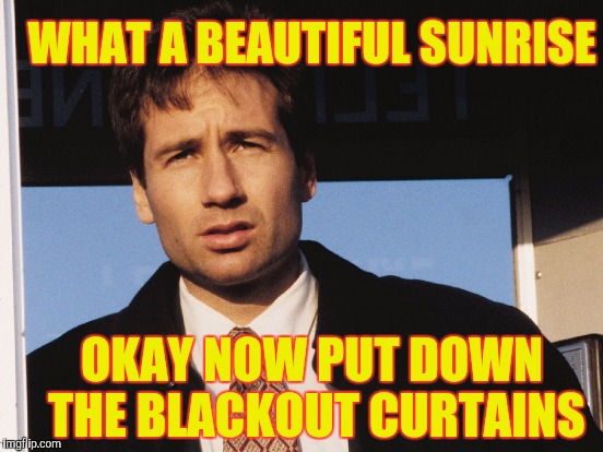 WHAT A BEAUTIFUL SUNRISE OKAY NOW PUT DOWN THE BLACKOUT CURTAINS | made w/ Imgflip meme maker