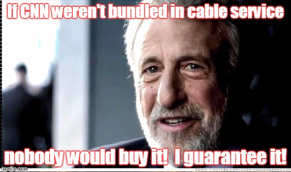 If CNN weren't bundled in cable service nobody would buy it!  I guarantee it! | image tagged in cnnblackmail,cnn | made w/ Imgflip meme maker