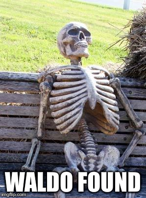 Waiting Skeleton Meme | WALDO FOUND | image tagged in memes,waiting skeleton | made w/ Imgflip meme maker