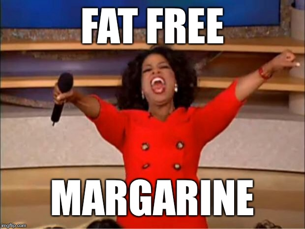 Oprah You Get A Meme | FAT FREE MARGARINE | image tagged in memes,oprah you get a | made w/ Imgflip meme maker