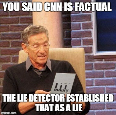 CNN = Fake AF | YOU SAID CNN IS FACTUAL THE LIE DETECTOR ESTABLISHED THAT AS A LIE | image tagged in memes,maury lie detector,cnn | made w/ Imgflip meme maker