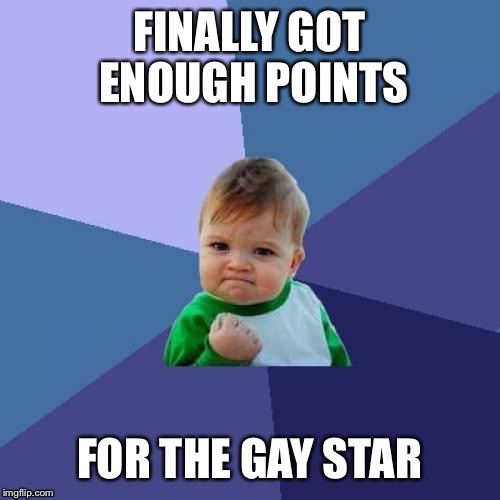 Success Kid Meme | FINALLY GOT ENOUGH POINTS FOR THE GAY STAR | image tagged in memes,success kid | made w/ Imgflip meme maker