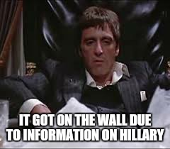 IT GOT ON THE WALL DUE TO INFORMATION ON HILLARY | made w/ Imgflip meme maker