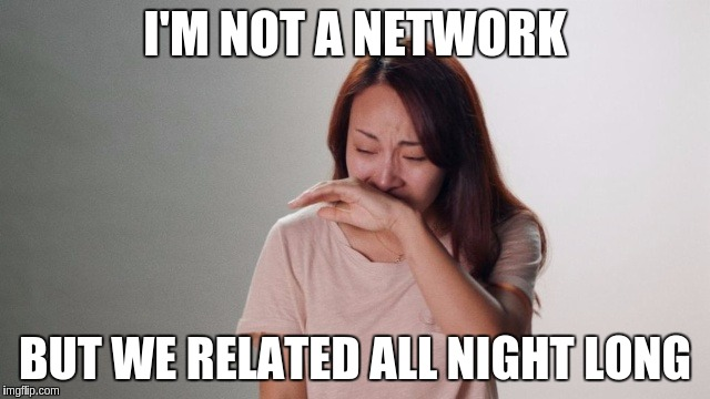 Crying | I'M NOT A NETWORK BUT WE RELATED ALL NIGHT LONG | image tagged in crying | made w/ Imgflip meme maker