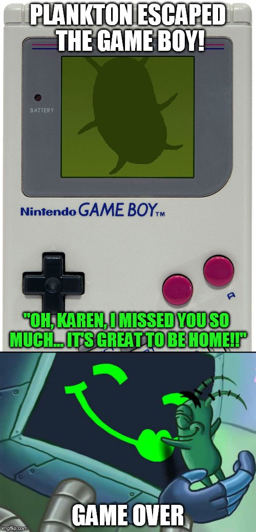 "Plankton for Game Boy 5: The End | PLANKTON ESCAPED THE GAME BOY! GAME OVER ""OH, KAREN, I MISSED YOU SO MUCH... IT'S GREAT TO BE HOME!!"" 