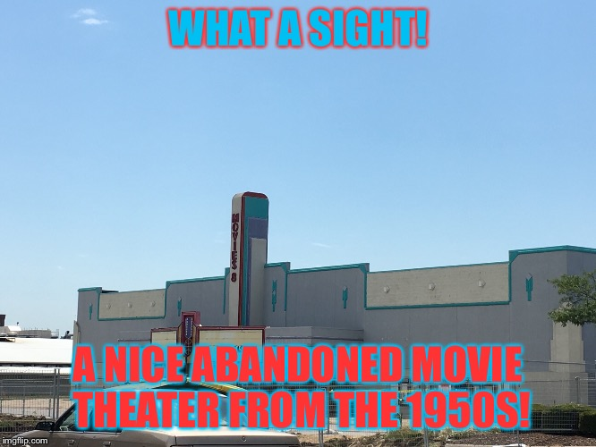Abandoned Movie Theater  | WHAT A SIGHT! A NICE ABANDONED MOVIE THEATER FROM THE 1950S! | image tagged in abandoned,movie,theater,omaha | made w/ Imgflip meme maker