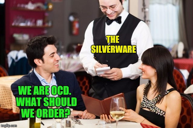 WE ARE OCD.  WHAT SHOULD WE ORDER? THE SILVERWARE | made w/ Imgflip meme maker