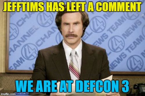 JEFFTIMS HAS LEFT A COMMENT WE ARE AT DEFCON 3 | made w/ Imgflip meme maker
