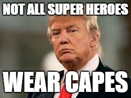 NOT ALL SUPER HEROES WEAR CAPES | made w/ Imgflip meme maker