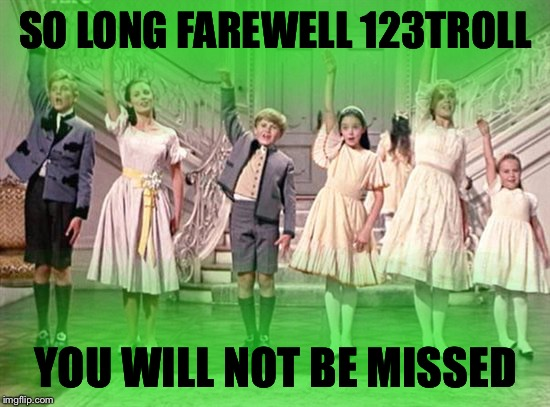 123Troll has been erased from imgflip! This is a glorious day! |  SO LONG FAREWELL 123TROLL; YOU WILL NOT BE MISSED | image tagged in so long farewell,123guy,123troll,trolling the troll,we won't miss you | made w/ Imgflip meme maker