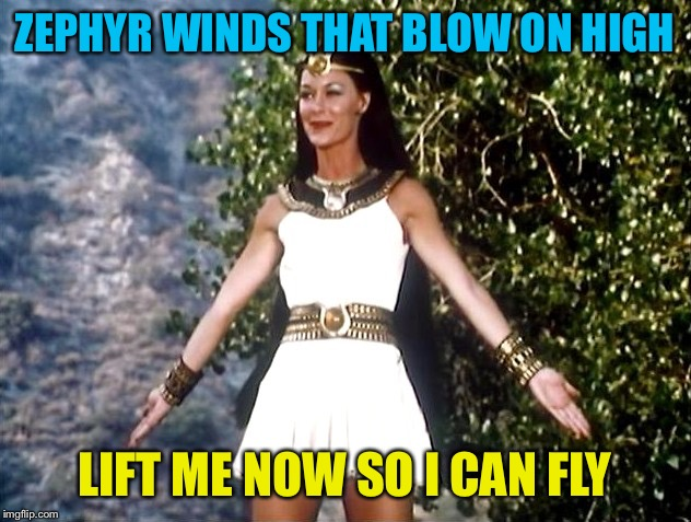 ZEPHYR WINDS THAT BLOW ON HIGH LIFT ME NOW SO I CAN FLY | made w/ Imgflip meme maker