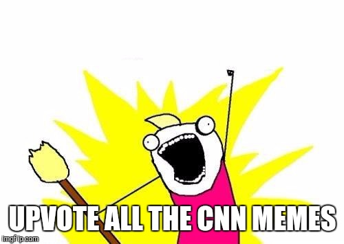X All The Y Meme | UPVOTE ALL THE CNN MEMES | image tagged in memes,x all the y | made w/ Imgflip meme maker