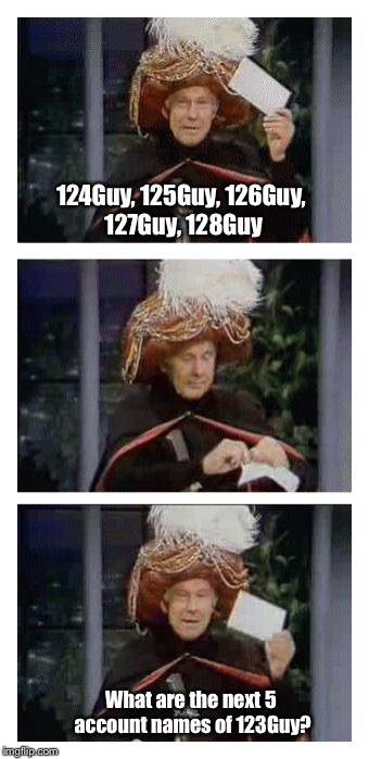 Carnac the Magnificent | 124Guy, 125Guy, 126Guy, 127Guy, 128Guy What are the next 5 account names of 123Guy? | image tagged in carnac the magnificent,memes,123guy,123troll | made w/ Imgflip meme maker