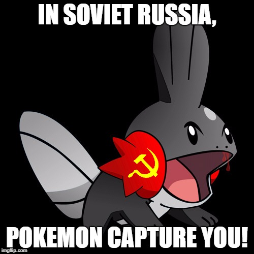 Soviet Mudkip | IN SOVIET RUSSIA, POKEMON CAPTURE YOU! | image tagged in soviet mudkip | made w/ Imgflip meme maker