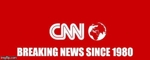 Broken news :( | BREAKING NEWS SINCE 1980 | image tagged in cnn,broken news | made w/ Imgflip meme maker
