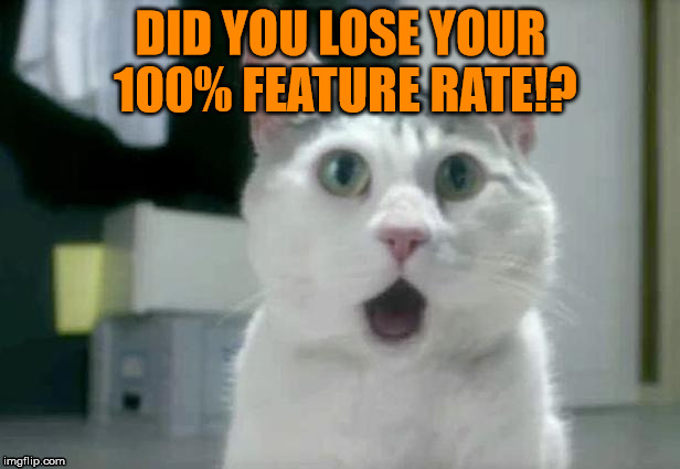 DID YOU LOSE YOUR 100% FEATURE RATE!? | made w/ Imgflip meme maker