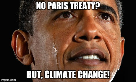 obama crying over climate change | NO PARIS TREATY? BUT, CLIMATE CHANGE! | image tagged in obama,climate change,trump,maga | made w/ Imgflip meme maker