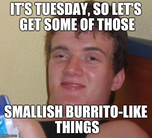 "How high were you last night? You couldn't remember the word ""taco"". 