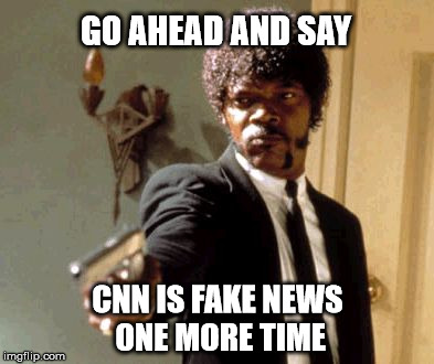CNN crushes the little guy again. #CNNblackmail | GO AHEAD AND SAY CNN IS FAKE NEWS ONE MORE TIME | image tagged in memes,say that again i dare you,cnnblackmail,cnn fake news,liberal logic | made w/ Imgflip meme maker