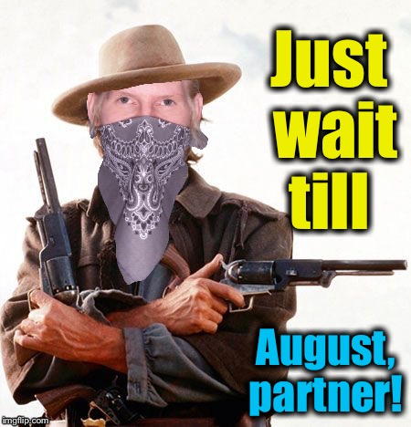 Just wait till August, partner! | made w/ Imgflip meme maker