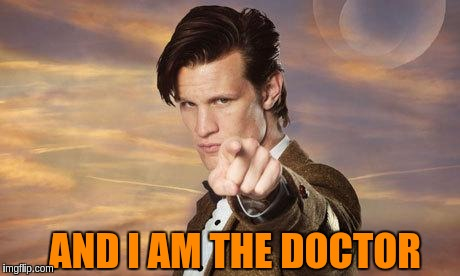 AND I AM THE DOCTOR | made w/ Imgflip meme maker
