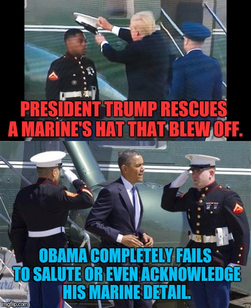 Commander in Chief vs Chump | PRESIDENT TRUMP RESCUES A MARINE'S HAT THAT BLEW OFF. OBAMA COMPLETELY FAILS TO SALUTE OR EVEN ACKNOWLEDGE HIS MARINE DETAIL. | image tagged in donald trump,barack obama,commander in chief,marine,respect | made w/ Imgflip meme maker