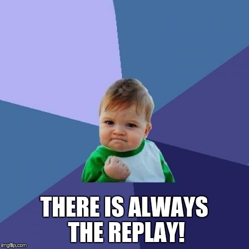 Success Kid Meme | THERE IS ALWAYS THE REPLAY! | image tagged in memes,success kid | made w/ Imgflip meme maker
