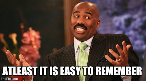 Steve Harvey Meme | ATLEAST IT IS EASY TO REMEMBER | image tagged in memes,steve harvey | made w/ Imgflip meme maker