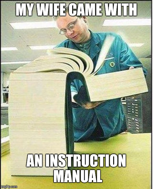 big book | MY WIFE CAME WITH AN INSTRUCTION MANUAL | image tagged in big book | made w/ Imgflip meme maker