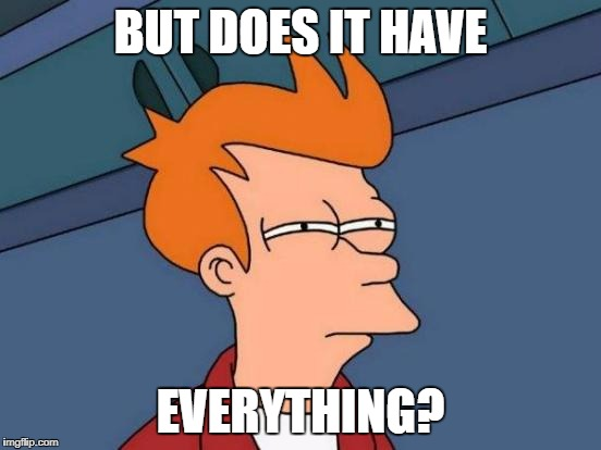 Futurama Fry Meme | BUT DOES IT HAVE EVERYTHING? | image tagged in memes,futurama fry | made w/ Imgflip meme maker