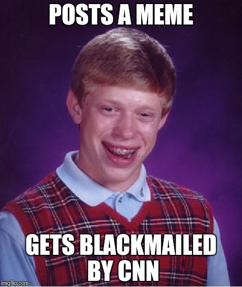 Bad Luck Brian Meme | POSTS A MEME GETS BLACKMAILED BY CNN | image tagged in memes,bad luck brian,funny,fake news,cnn | made w/ Imgflip meme maker