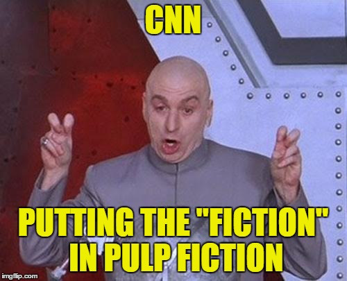 "Dr Evil Laser Meme | CNN PUTTING THE ""FICTION"" IN PULP FICTION 