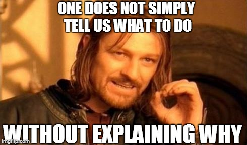 ONE DOES NOT SIMPLY TELL US WHAT TO DO WITHOUT EXPLAINING WHY | made w/ Imgflip meme maker