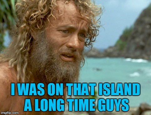 I WAS ON THAT ISLAND A LONG TIME GUYS | made w/ Imgflip meme maker
